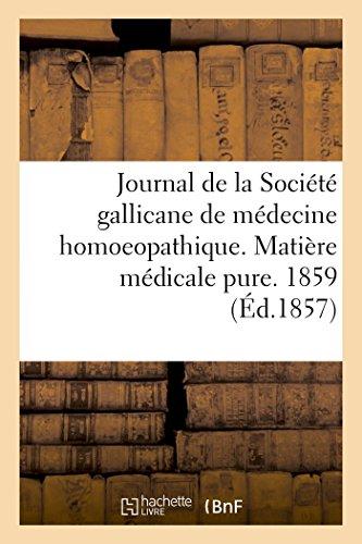 Journal de la Soci�t� Gallicane de M�decine Homoeopathique. Mati�re M�dicale Pure. 1859 (...