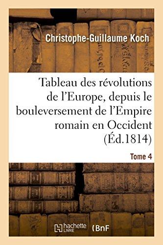 Tableau Des R�volutions de l'Europe, Depuis Le Bouleversement de l'Empire Romain Tome 4 (...