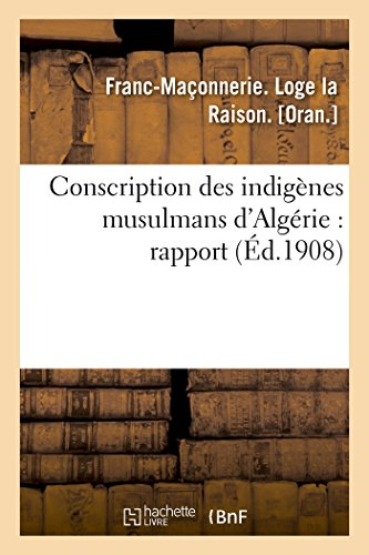 Conscription Des Indigenes Musulmans DAlgerie: Rapport (Sciences: Franc-Maçonnerie