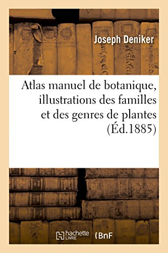 Atlas Manuel de Botanique, Illustrations Des Familles: Deniker-J