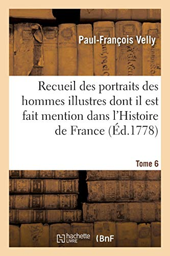 Recueil Des Portraits Des Hommes Illustres Dont Il Est Fait Mention Tome 6 (Paperback): Velly-P-F