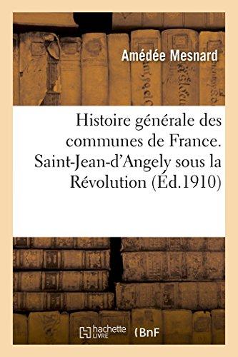 Histoire Generale Des Communes de France. Saint-Jean-d'Angely: Amédée Mesnard