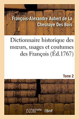 Dictionnaire Historique Des Moeurs, Usages Et Coutumes Des Francois. Tome 2 (Paperback): ...