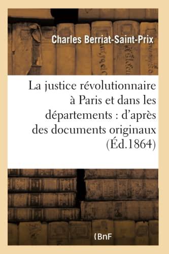 La Justice R�volutionnaire � Paris Et Dans Les D�partements: D'Apr�s Des Documents ...