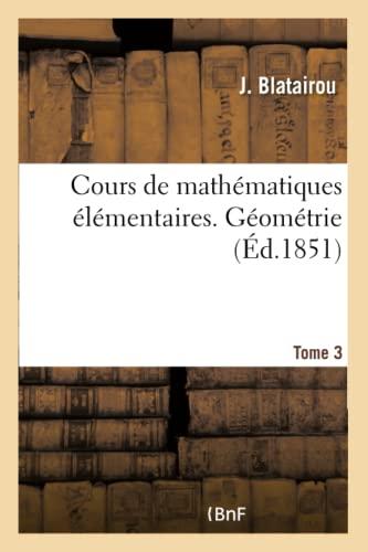 Cours de Math matiques l mentaires. G om trie Tome 3 (Paperback): Blatairou-J