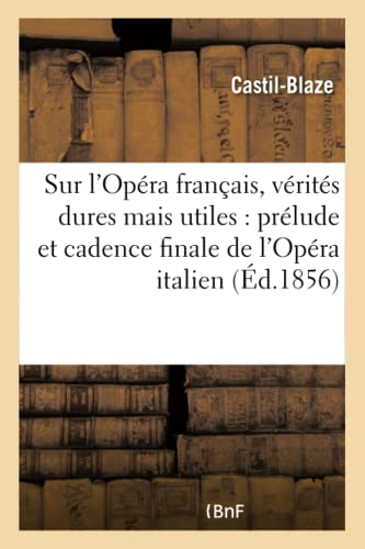 Sur L Opera Francais, Verites Dures Mais: Castil-Blaze