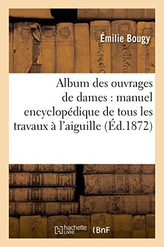 Album Des Ouvrages de Dames: Manuel Encyclop dique de Tous Les Travaux l'Aiguille (Paperback): ...