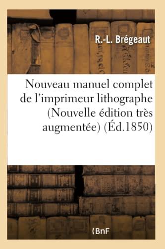 Nouveau Manuel Complet de L Imprimeur Lithographe: Bregeaut-R-L