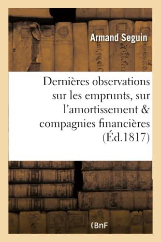 Dernires observations sur les emprunts, sur l'amortissement,: Seguin, Armand