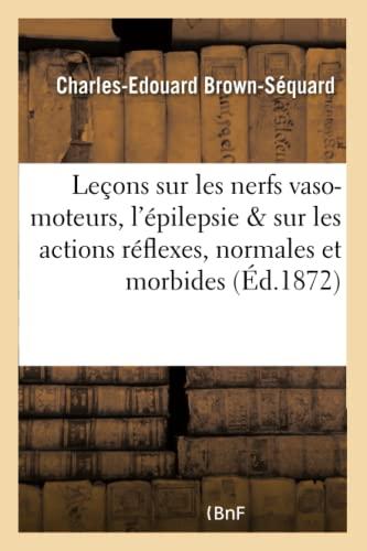 Lecons Sur Les Nerfs Vaso-Moteurs, LEpilepsie Et: Brown-Sequard-C-E