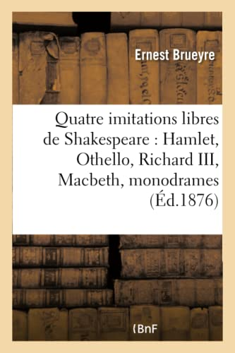Quatre Imitations Libres de Shakespeare: Hamlet, Othello,: Brueyre