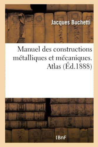 Manuel Des Constructions Metalliques Et Mecaniques. Atlas: Buchetti-J