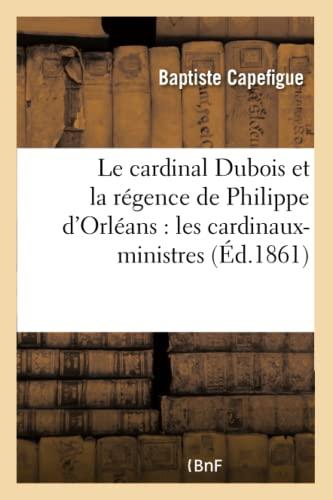 Le Cardinal DuBois Et La Regence de: Capefigue-B