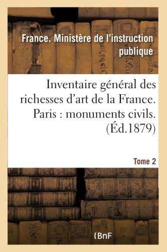 9782019558574: Inventaire Général Des Richesses d'Art de la France. Paris: Monuments Civils. Tome 2 (Histoire) (French Edition)