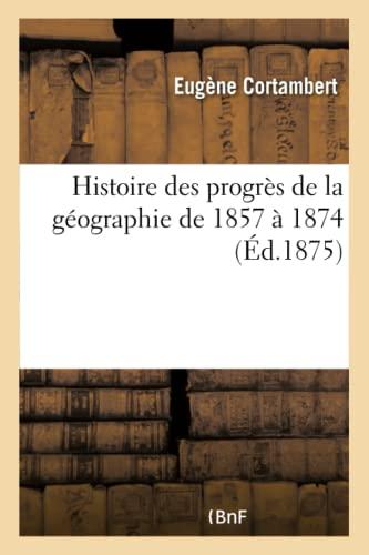 Histoire Des Progres de La Geographie de: Cortambert-E