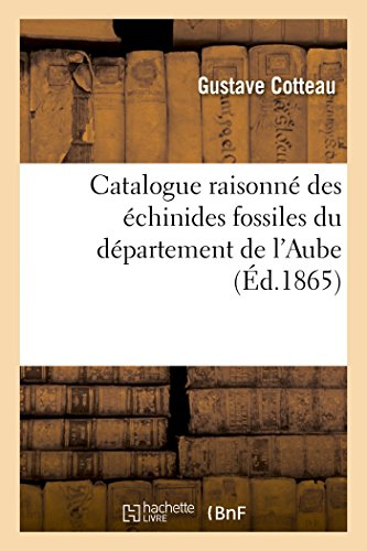 Catalogue Raisonne Des Echinides Fossiles Du Departement: Cotteau-G