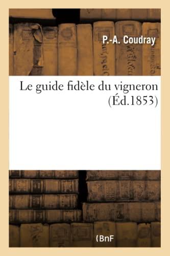 Le Guide Fidele Du Vigneron (Paperback): Coudray-P-A
