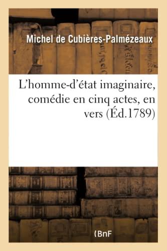 L Homme-D Etat Imaginaire, Comedie En Cinq: De Cubieres-Palmezeaux-M