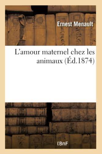 L'Amour Maternel Chez Les Animaux: Menault, Ernest
