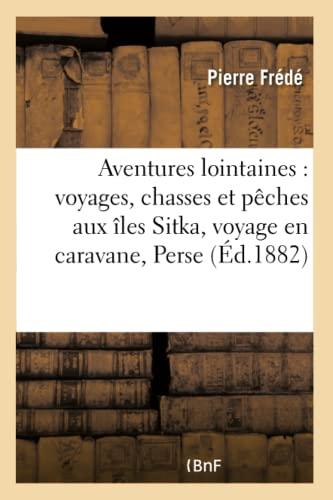 Aventures Lointaines: Voyages, Chasses Et Peches Aux: Frede-P