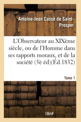 9782019574154: L'Observateur au XIXème siècle, ou de l'Homme dans ses rapports moraux Tome 1: et de la société dans ses institutions politiques, 5ème édition.