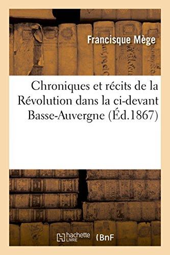 Chroniques Et R�cits de la R�volution Dans La CI-Devant Basse-Auvergne D�partement Du ...