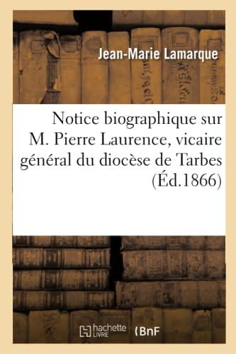 Notice Biographique Sur M. Pierre Laurence,: Vicaire: Lamarque, Jean-Marie
