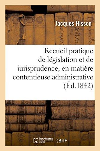 Recueil Pratique de L�gislation Et de Jurisprudence, En Mati�re Contentieuse Administrative (...
