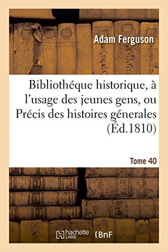 Biblioth que Historique, l'Usage Des Jeunes Gens, Ou Pr cis Des Histoires G nerales. Tome 40 (...