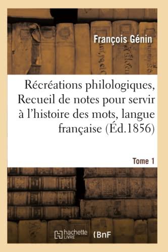 Recreations Philologiques, Ou Recueil de Notes Pour: Francois Genin