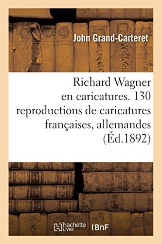 Richard Wagner en caricatures. 130 reproductions de: John Grand-Carteret