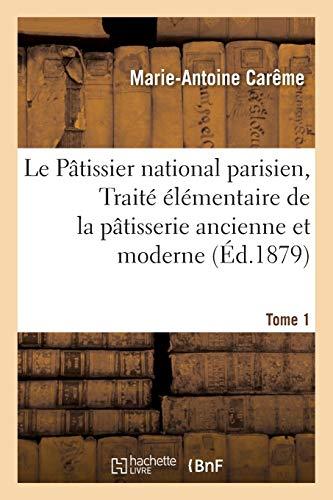 Le Patissier National Parisien, Ou Traite Elementaire: Marie-Antoine Carême