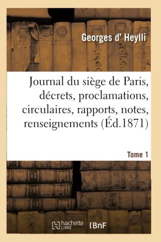 Journal Du Si ge de Paris: D crets, Proclamations, Circulaires, Rapports, Notes, Tome 1 (Paperback)...