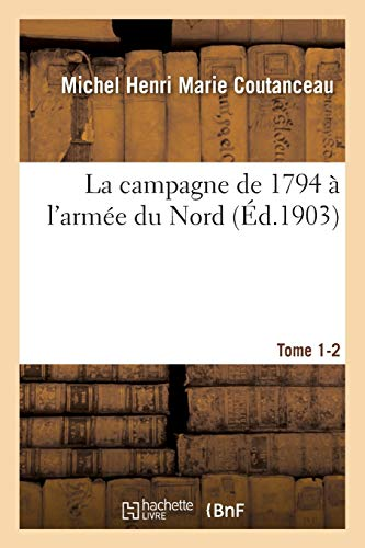 La Campagne de 1794 and#xef;and#xbf;and#xbd; l'Armand#xef;and#xbf;and#xbd;e Du: Coutanceau-M
