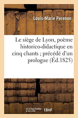 Le Siege de Lyon, Poeme Historico-Didactique En: Perenon-L-M