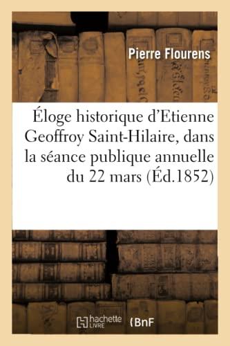 Eloge Historique D Etienne Geoffroy Saint-Hilaire: Lu: Pierre Flourens