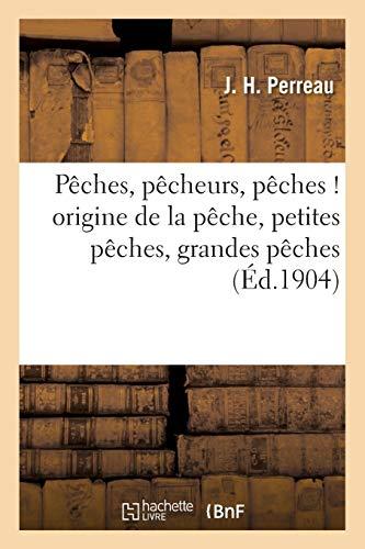 P�ches, P�cheurs, P�ches ! Origine de la P�che, Petites P�ches, Grandes P�ches, Pï¿...