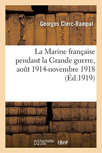 La Marine Fran�aise Pendant La Grande Guerre Aout 1914-Novembre 1918 (Paperback): Clerc-Rampal-G