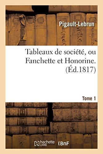 Tableaux de Soci�t�, Ou Fanchette Et Honorine. Tome 1 (Paperback): Pigault-Lebrun