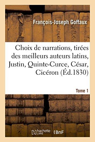 9782019623128: Choix de narrations, tirées des meilleurs auteurs latins, Justin, Quinte-Curce, César Tome 1: Cicéron, Tite-Live, Salluste, Suétone et Tacite.