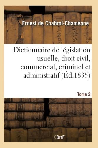 9782019652500: Dictionnaire de législation usuelle: contenant les notions du droit civil, commercial, criminel et administratif