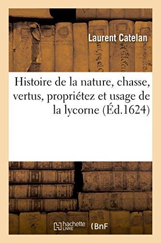 9782019991197: Histoire de la nature, chasse, vertus, propriétez et usage de la lycorne