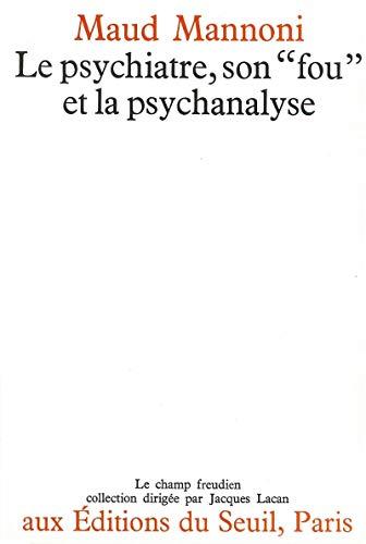 """Le psychiatre, son """"fou"""" et la psychanalyse: Mannoni, Maud"""