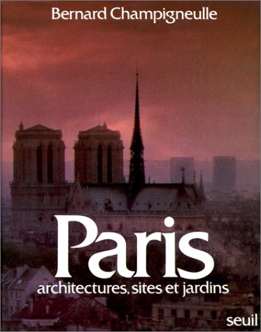 PARIS ARCHITECTURES, SITES ET JARDINS