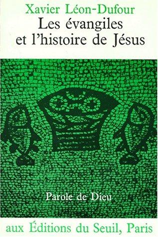 Les Evangiles et l'histoire de JÃ sus: Xavier LÃ on-Dufour