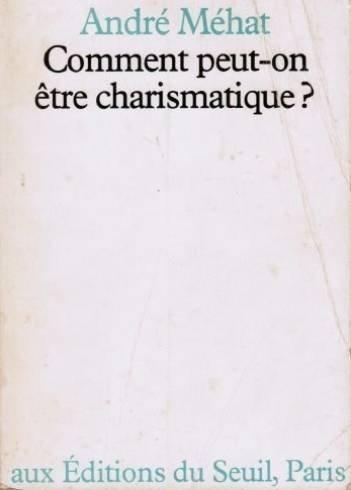 Comment peut-on etre charismatique? (French Edition): Andre Mehat