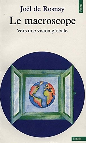 Le Macroscope: Vers une vision globale (Points: Rosnay, Joel de