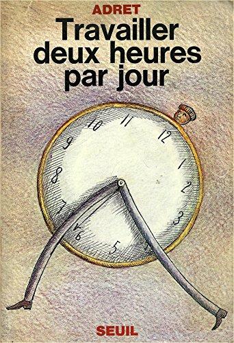9782020046749: Travailler deux heures par jour (French Edition)