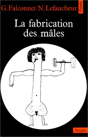La fabrication des males (Collection Points) (French: Georges Falconnet, N.