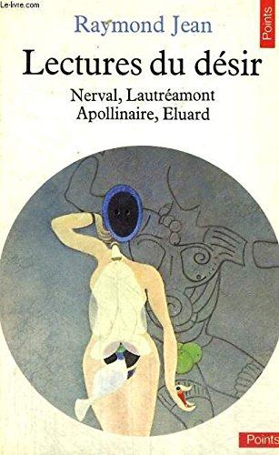 Lectures du desir: Nerval, Lautreamont, Apollinaire, Eluard: Jean, Raymond